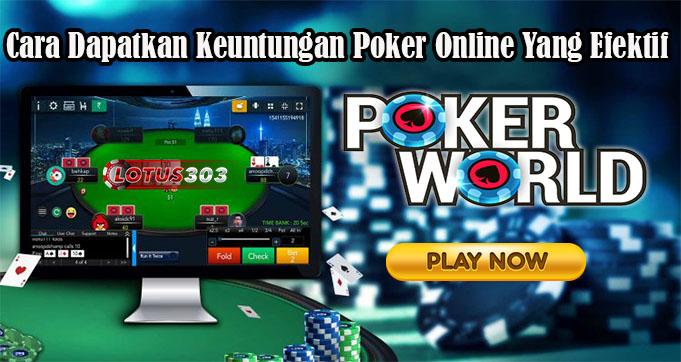Cara Dapatkan Keuntungan Poker Online Yang Efektif