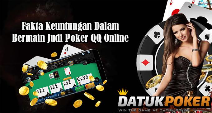 3 Fakta Keuntungan Dalam Bermain Judi Poker QQ Online