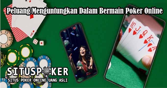 Peluang Menguntungkan Dalam Bermain Poker Online