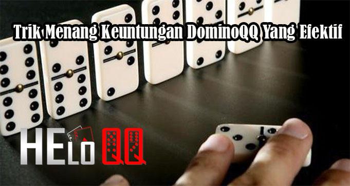 Trik Menang Keuntungan DominoQQ Yang Efektif